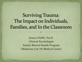Surviving Trauma:   The Impact on Individuals, Families, and In the Classroom