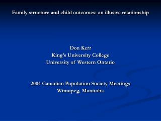 Family structure and child outcomes: an illusive relationship Don Kerr King's University College