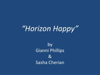 """Horizon Happy"" by  Gianni Phillips &  Sasha  Cherian"