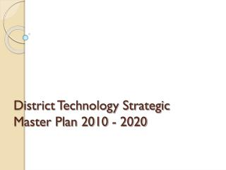 District Technology Strategic Master Plan 2010 - 2020