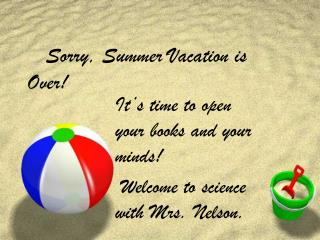 Sorry, Summer Vacation is Over!