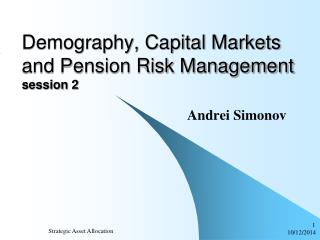 Demography, Capital Markets and Pension Risk Management session  2