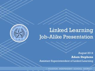 Linked Learning Job-Alike Presentation August 2014 Adam Stephens