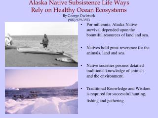 For millennia, Alaska Native survival depended upon the bountiful resources of land and sea.