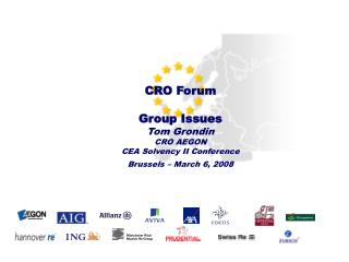 CRO Forum Group Issues Tom Grondin CRO AEGON CEA Solvency II Conference Brussels – March 6, 2008