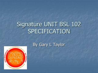Signature UNIT BSL 102 SPECIFICATION