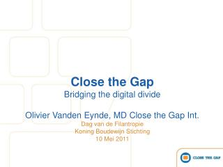 Close the Gap Bridging the digital divide Olivier Vanden Eynde, MD Close the Gap Int.
