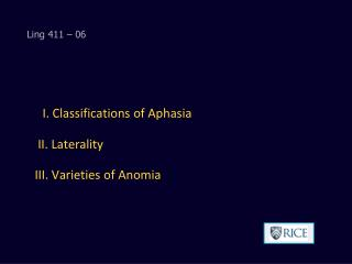 I. Classifications of Aphasia  II. Laterality  III. Varieties of Anomia