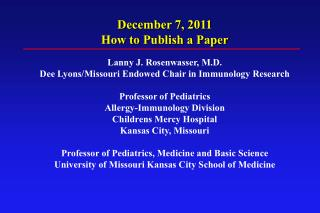 December 7, 2011 How to Publish a Paper Lanny J. Rosenwasser, M.D.