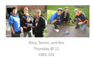 Riley, Tenzin, and Roc Thursday @ 11 CBEE  101