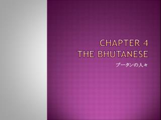 Chapter 4 The Bhutanese