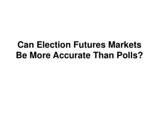 Can Election Futures Markets Be More Accurate Than Polls?