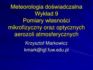 Krzysztof Markowicz kmark@igf.fuw.pl