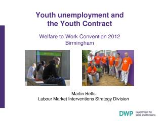 Youth unemployment and  the Youth Contract Welfare to Work Convention 2012 Birmingham