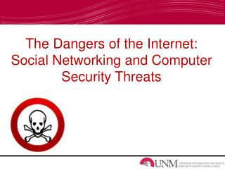 The Dangers of the Internet:   Social Networking and Computer Security Threats