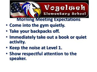 Morning Meeting Expectations Come into the gym quietly. Take your backpacks off.