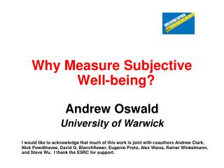 Why Measure Subjective Well-being? Andrew Oswald University of Warwick