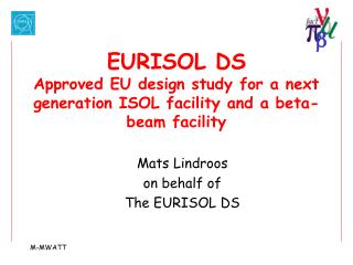 EURISOL DS Approved EU design study for a next generation ISOL facility and a beta-beam facility
