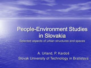 People-Environment Studies in Slovakia Selected aspects of urban structures and spaces