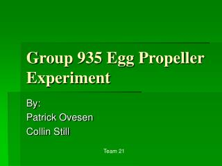 Group 935 Egg Propeller  Experiment