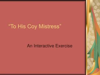 """To His Coy Mistress"""