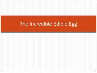 The Incredible Edible Egg