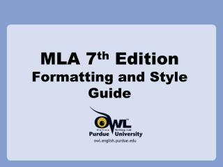 MLA 7 th  Edition Formatting and Style Guide
