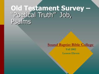 "Old Testament Survey – ""Poetical Truth""  Job, Psalms"
