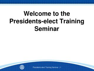 Welcome to the  Presidents-elect Training Seminar