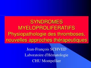 SYNDROMES MYELOPROLIFERATIFS Physiopathologie des thromboses, nouvelles approches thérapeutiques