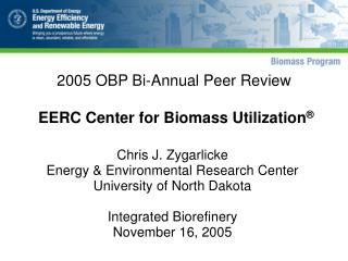 2005 OBP Bi-Annual Peer Review  EERC Center for Biomass Utilization ®