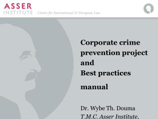 Corporate crime prevention project and Best practices manual Dr. Wybe Th. Douma