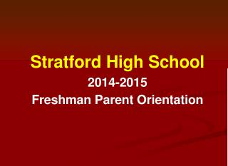 Stratford High School 2014-2015 Freshman Parent Orientation