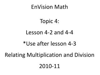 EnVision Math Topic 4: Lesson 4-2 and 4-4 *Use after lesson 4-3