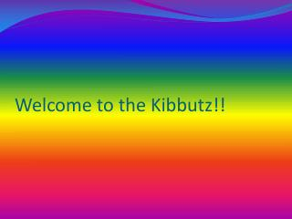 Welcome  to  the Kibbutz!!
