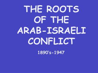 THE ROOTS  OF THE  ARAB-ISRAELI  CONFLICT