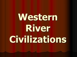 Western River Civilizations