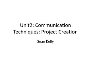 Unit2: Communication Techniques: Project Creation
