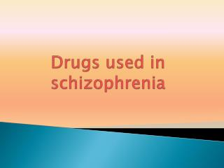 Drugs used in schizophrenia