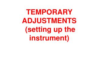 TEMPORARY ADJUSTMENTS  (setting up the instrument)