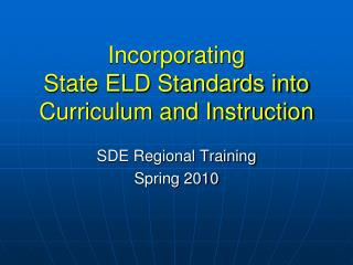 Incorporating  State ELD Standards into  Curriculum and Instruction