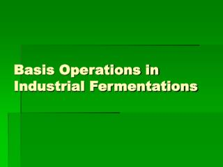 Basis Operations in Industrial Fermentations
