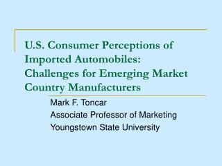 U.S. Consumer Perceptions of Imported Automobiles: Challenges for Emerging Market Country Manufacturers