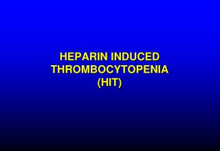 HEPARIN INDUCED THROMBOCYTOPENIA  (HIT)