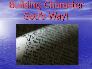 Building Character   God's Way!
