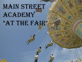 Main Street Academy *At the Fair*