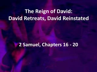 The Reign of David:  David Retreats, David Reinstated