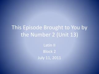 This Episode Brought to You by the Number 2 (Unit 13)