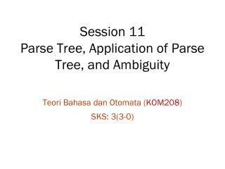 Session 11 Parse Tree, Application of Parse Tree, and Ambiguity