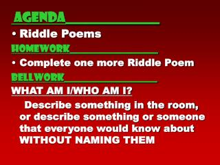 agenda______________ Riddle Poems Homework__________________ Complete one more Riddle Poem